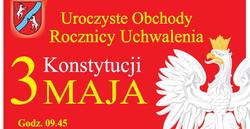 Zapraszamy do uczestnictwa w Obchodach Rocznicy Uchwalenia Konstytucji 3 Maja