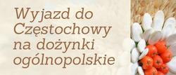 Wyjazd na dożynki ogólnopolskie w Częstochowie
