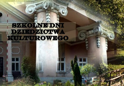 """""""SZKOLNE DNI DZIEDZICTWA KULTUROWEGO"""""""